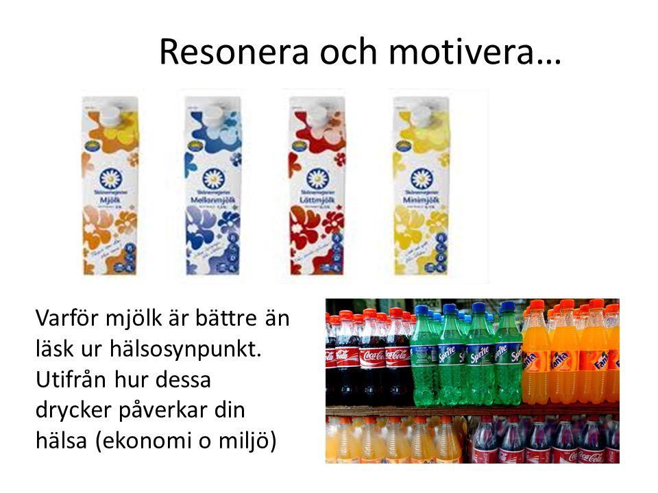 Resonera och motivera… Varför mjölk är bättre än läsk ur hälsosynpunkt. Utifrån hur dessa drycker påverkar din hälsa (ekonomi o miljö)