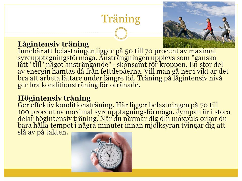 Träning Lågintensiv träning Innebär att belastningen ligger på 50 till 70 procent av maximal syreupptagningsförmåga. Ansträngningen upplevs som