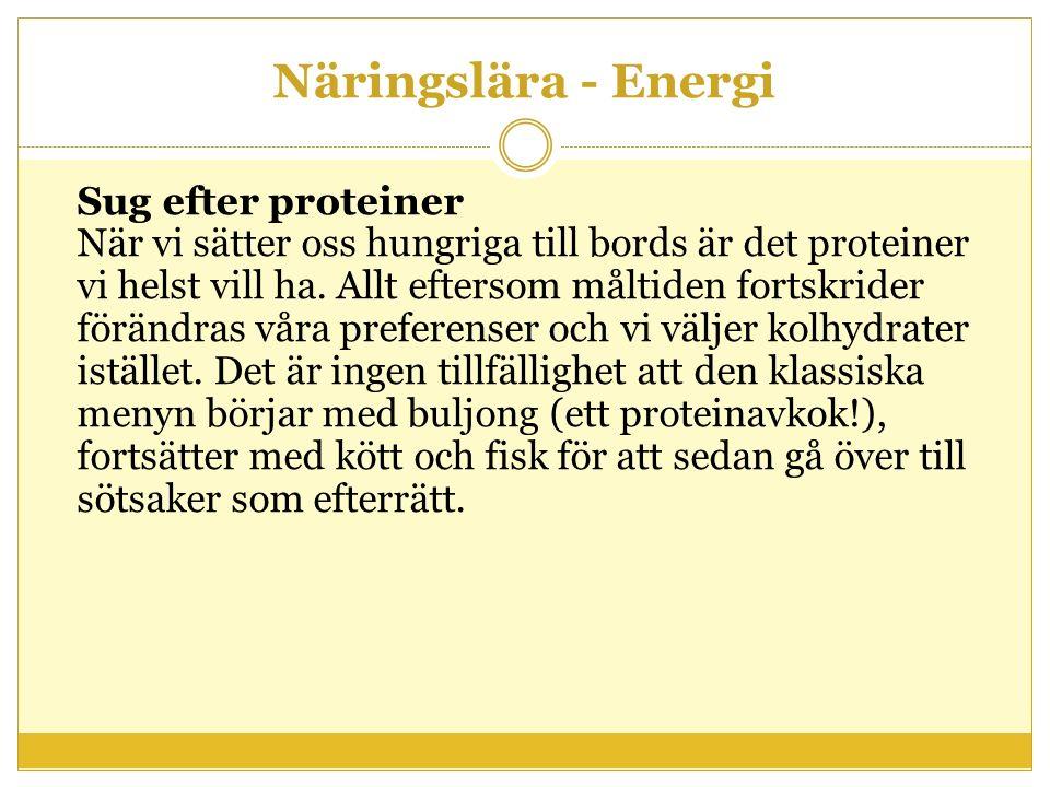 Näringslära - Energi Sug efter proteiner När vi sätter oss hungriga till bords är det proteiner vi helst vill ha. Allt eftersom måltiden fortskrider f