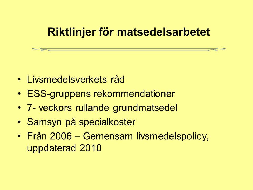 Riktlinjer för matsedelsarbetet Livsmedelsverkets råd ESS-gruppens rekommendationer 7- veckors rullande grundmatsedel Samsyn på specialkoster Från 2006 – Gemensam livsmedelspolicy, uppdaterad 2010