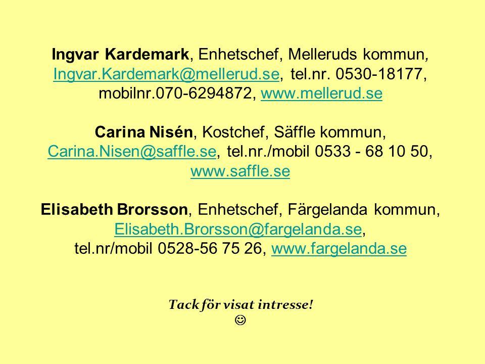Ingvar Kardemark, Enhetschef, Melleruds kommun, Ingvar.Kardemark@mellerud.se, tel.nr. 0530-18177, mobilnr.070-6294872, www.mellerud.se Carina Nisén, K