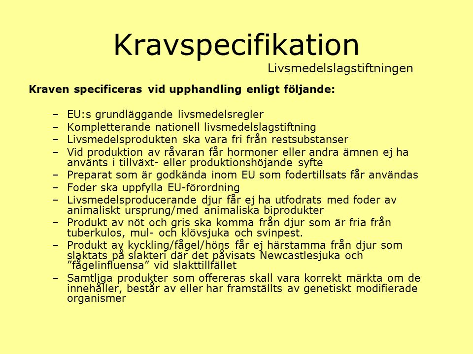 Kravspecifikation Kraven specificeras vid upphandling enligt följande: –EU:s grundläggande livsmedelsregler –Kompletterande nationell livsmedelslagsti