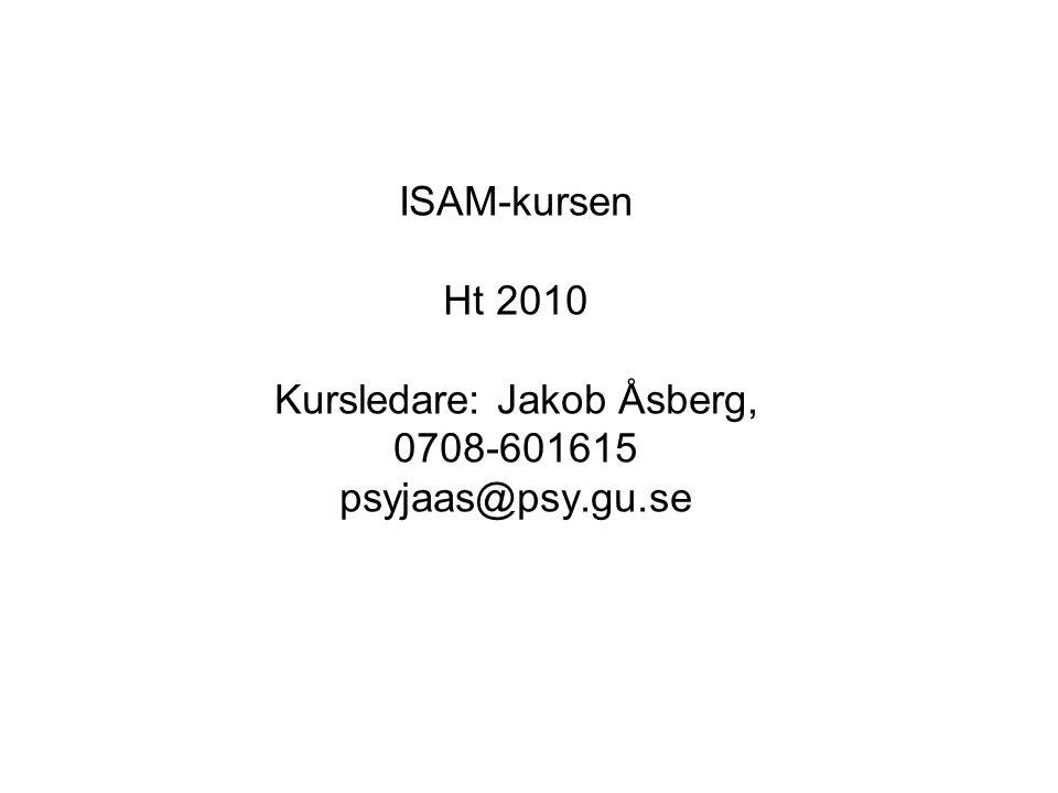 ISAM-kursen Ht 2010 Kursledare: Jakob Åsberg, 0708-601615 psyjaas@psy.gu.se