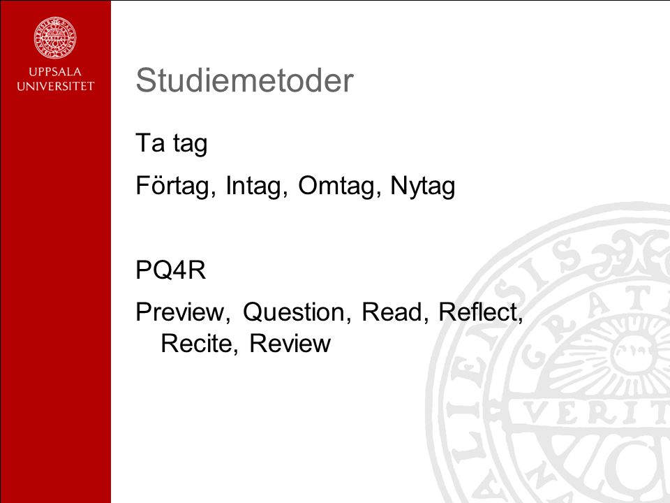 Studiemetoder Ta tag Förtag, Intag, Omtag, Nytag PQ4R Preview, Question, Read, Reflect, Recite, Review