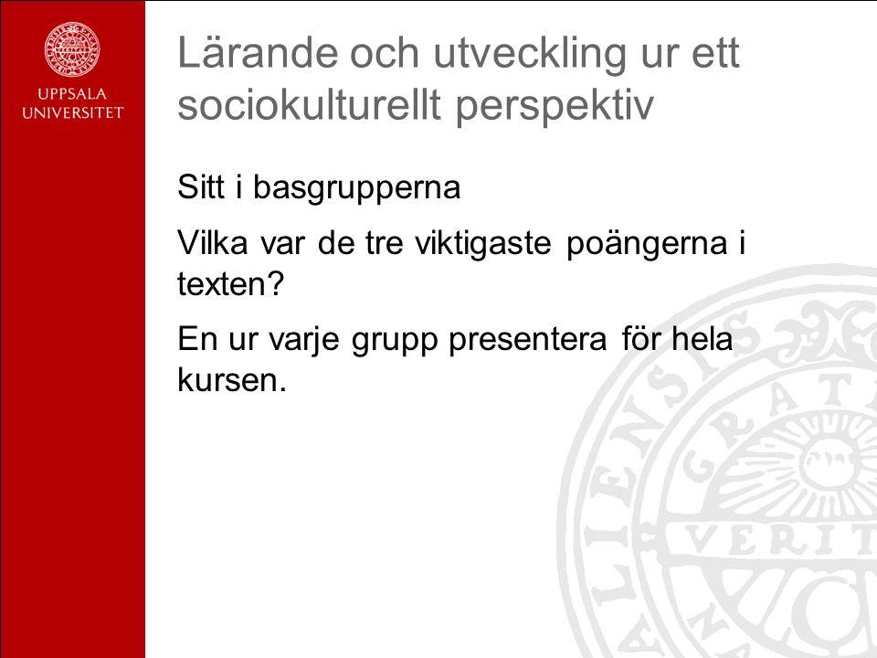 Lärande och utveckling ur ett sociokulturellt perspektiv Sitt i basgrupperna Vilka var de tre viktigaste poängerna i texten.