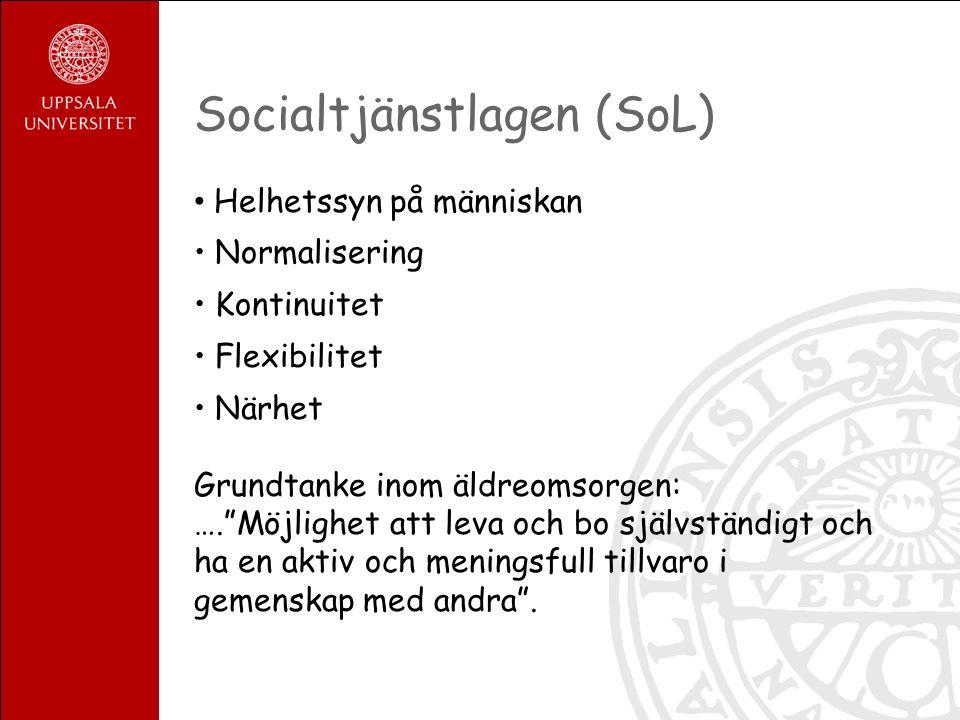 Socialtjänstlagen (SoL) Helhetssyn på människan Normalisering Kontinuitet Flexibilitet Närhet Grundtanke inom äldreomsorgen: …. Möjlighet att leva och bo självständigt och ha en aktiv och meningsfull tillvaro i gemenskap med andra .