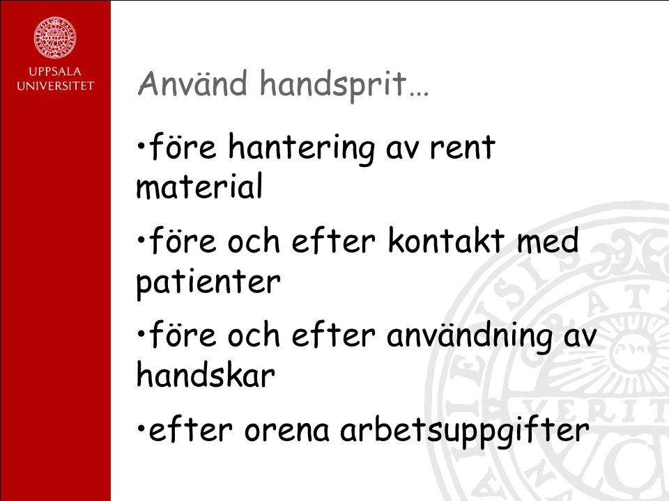 Använd handsprit… före hantering av rent material före och efter kontakt med patienter före och efter användning av handskar efter orena arbetsuppgifter
