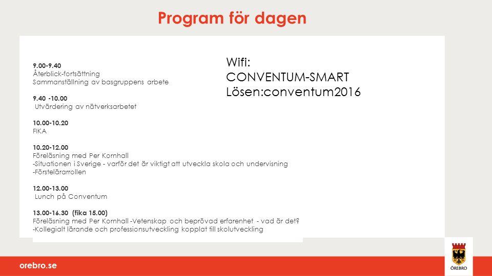 orebro.se Program för dagen 9.00-9.40 Återblick-fortsättning Sammanställning av basgruppens arbete 9.40 -10.00 Utvärdering av nätverksarbetet 10.00-10.20 FIKA 10.20-12.00 Föreläsning med Per Kornhall -Situationen i Sverige - varför det är viktigt att utveckla skola och undervisning -Förstelärarrollen 12.00-13.00 Lunch på Conventum 13.00-16.30 (fika 15.00) Föreläsning med Per Kornhall -Vetenskap och beprövad erfarenhet - vad är det.