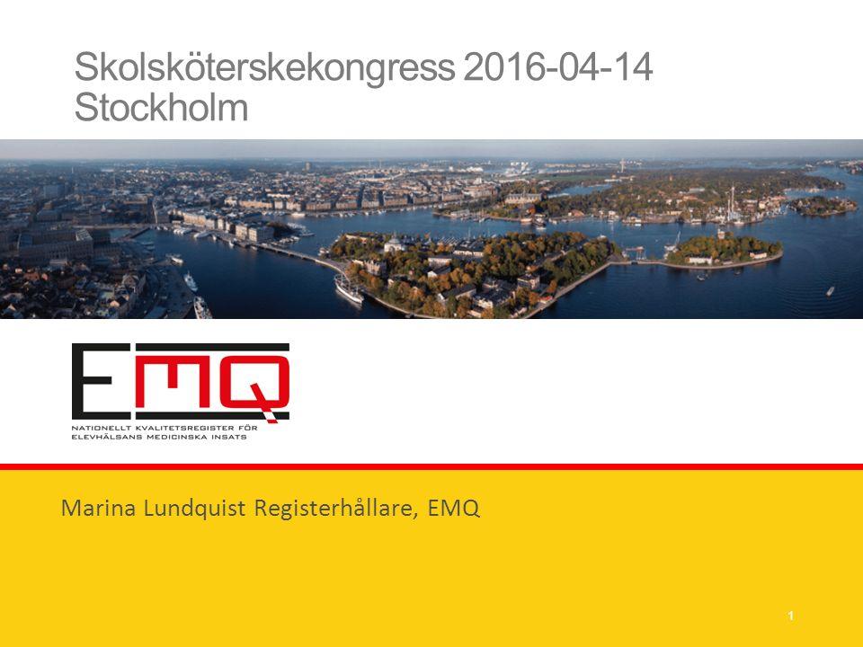 Skolsköterskekongress 2016-04-14 Stockholm Marina Lundquist Registerhållare, EMQ 1
