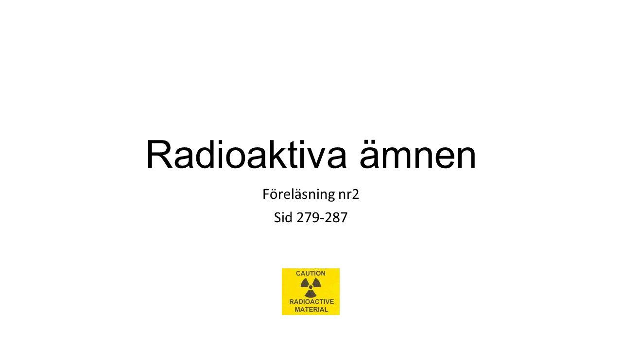 Radioaktiva ämnen Föreläsning nr2 Sid 279-287