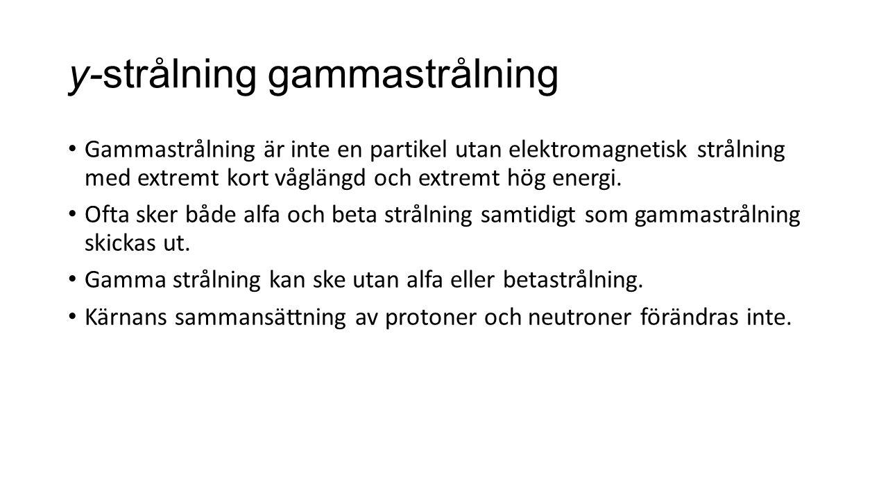 y-strålninggammastrålning Gammastrålning är inte en partikel utan elektromagnetisk strålning med extremt kort våglängd och extremt hög energi. Ofta sk