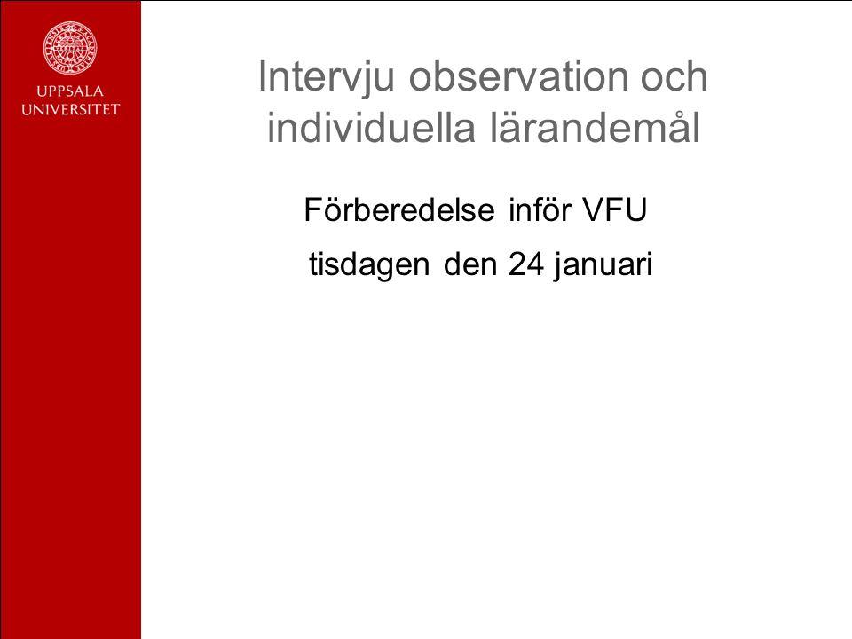 Intervju observation och individuella lärandemål Förberedelse inför VFU tisdagen den 24 januari