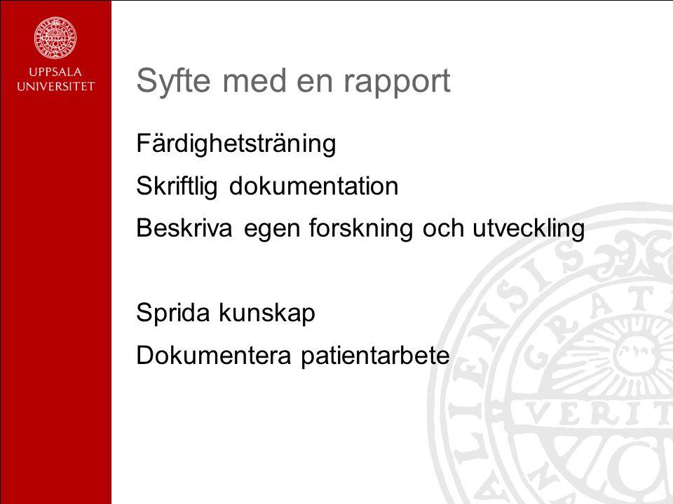 Syfte med en rapport Färdighetsträning Skriftlig dokumentation Beskriva egen forskning och utveckling Sprida kunskap Dokumentera patientarbete