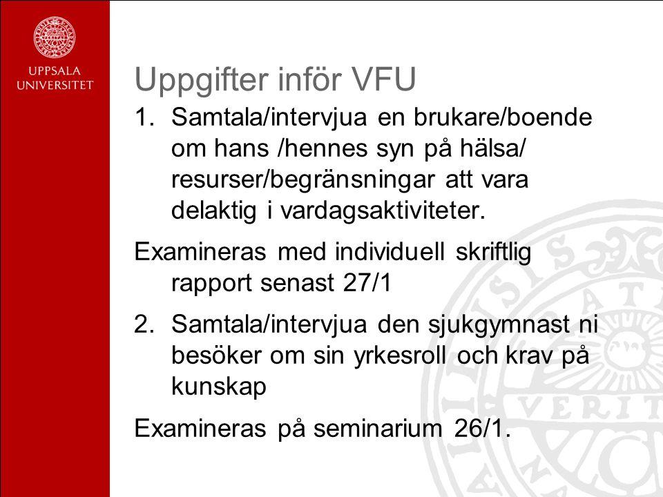 Uppgifter inför VFU 1.Samtala/intervjua en brukare/boende om hans /hennes syn på hälsa/ resurser/begränsningar att vara delaktig i vardagsaktiviteter.