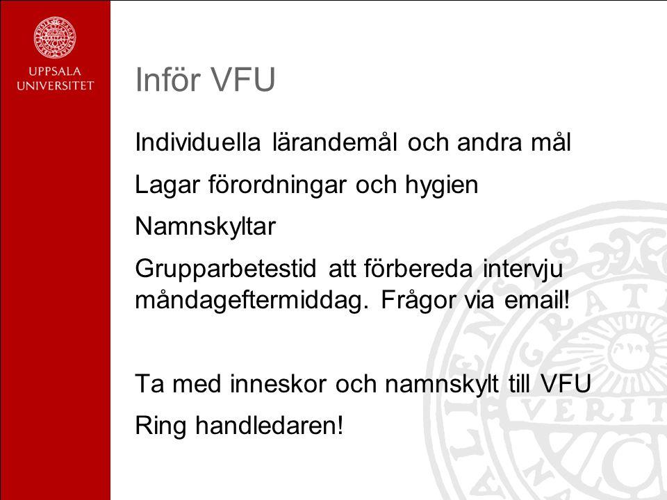 Inför VFU Individuella lärandemål och andra mål Lagar förordningar och hygien Namnskyltar Grupparbetestid att förbereda intervju måndageftermiddag. Fr