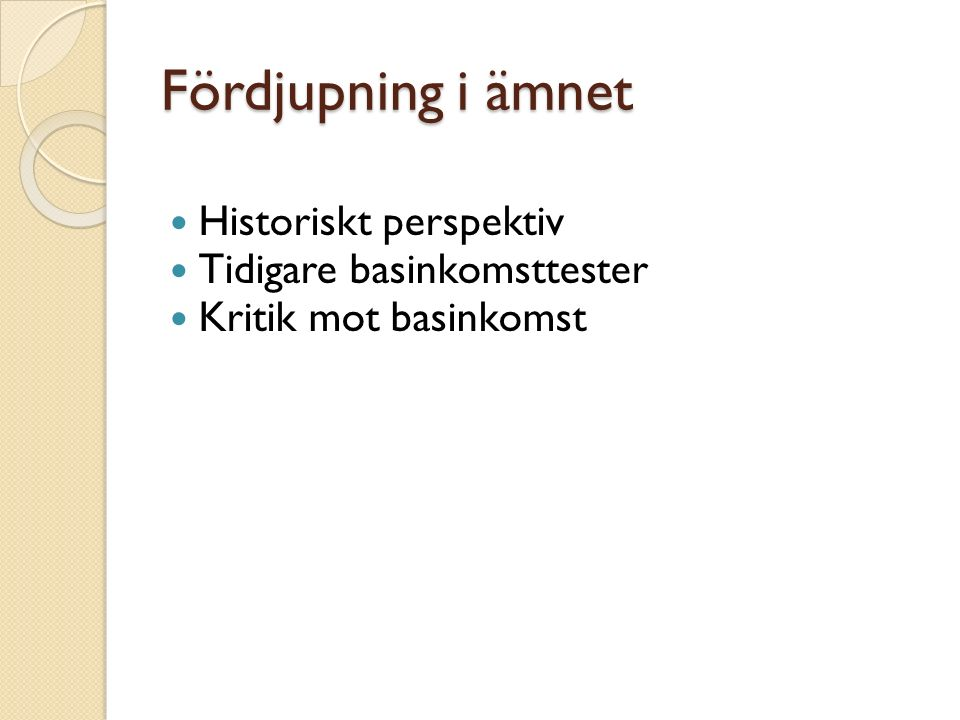 Fördjupning i ämnet Historiskt perspektiv Tidigare basinkomsttester Kritik mot basinkomst
