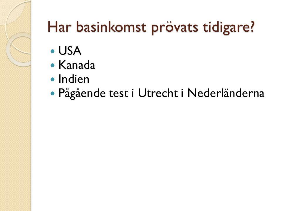 Har basinkomst prövats tidigare USA Kanada Indien Pågående test i Utrecht i Nederländerna