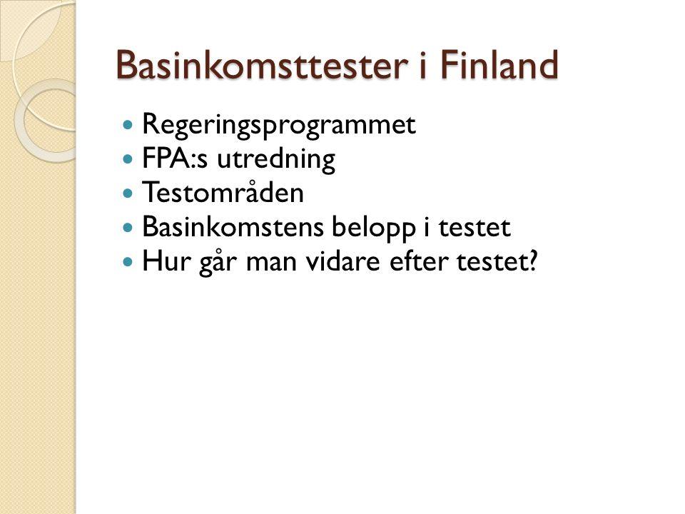 Basinkomsttester i Finland Regeringsprogrammet FPA:s utredning Testområden Basinkomstens belopp i testet Hur går man vidare efter testet