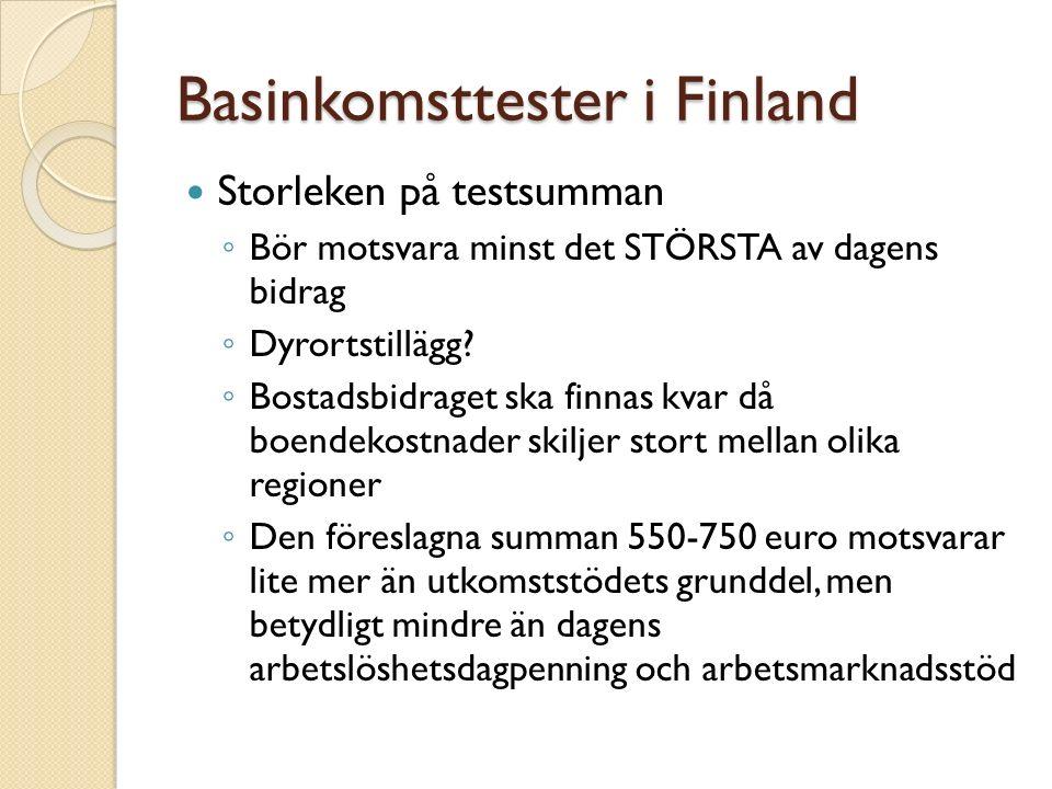 Basinkomsttester i Finland Storleken på testsumman ◦ Bör motsvara minst det STÖRSTA av dagens bidrag ◦ Dyrortstillägg.
