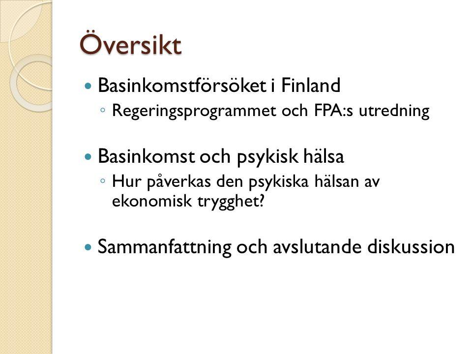 Översikt Basinkomstförsöket i Finland ◦ Regeringsprogrammet och FPA:s utredning Basinkomst och psykisk hälsa ◦ Hur påverkas den psykiska hälsan av ekonomisk trygghet.