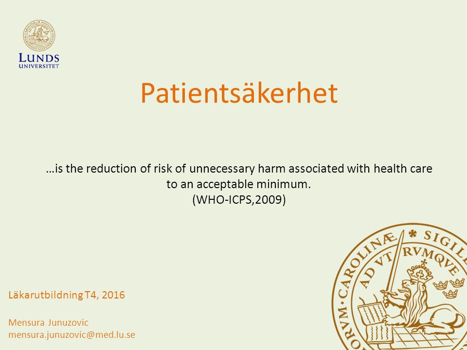 Patientsäkerhet …is the reduction of risk of unnecessary harm associated with health care to an acceptable minimum.