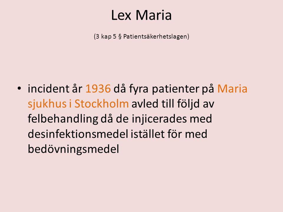 Lex Maria (3 kap 5 § Patientsäkerhetslagen) incident år 1936 då fyra patienter på Maria sjukhus i Stockholm avled till följd av felbehandling då de injicerades med desinfektionsmedel istället för med bedövningsmedel