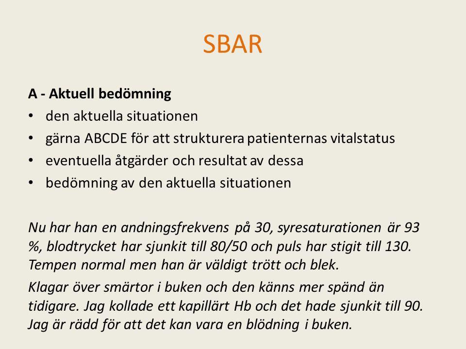 SBAR A - Aktuell bedömning den aktuella situationen gärna ABCDE för att strukturera patienternas vitalstatus eventuella åtgärder och resultat av dessa