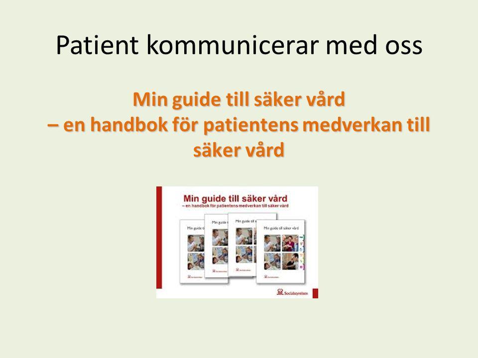 Patient kommunicerar med oss Min guide till säker vård – en handbok för patientens medverkan till säker vård
