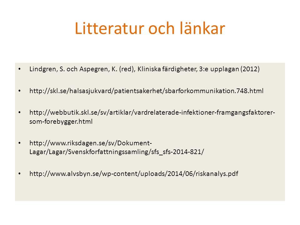 Litteratur och länkar Lindgren, S. och Aspegren, K. (red), Kliniska färdigheter, 3:e upplagan (2012) http://skl.se/halsasjukvard/patientsakerhet/sbarf