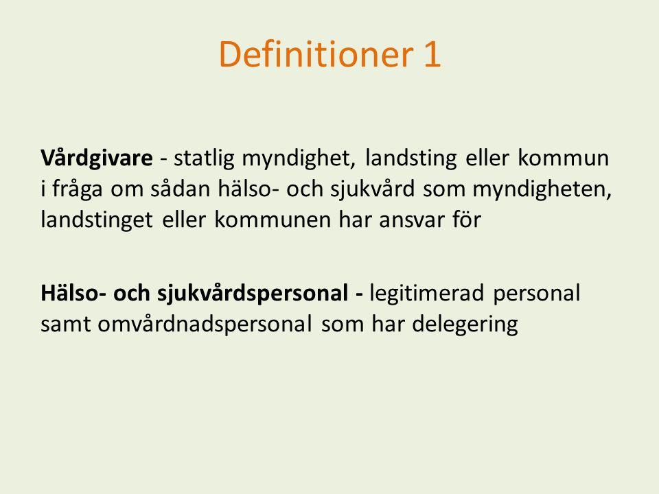 Definitioner 1 Vårdgivare - statlig myndighet, landsting eller kommun i fråga om sådan hälso- och sjukvård som myndigheten, landstinget eller kommunen