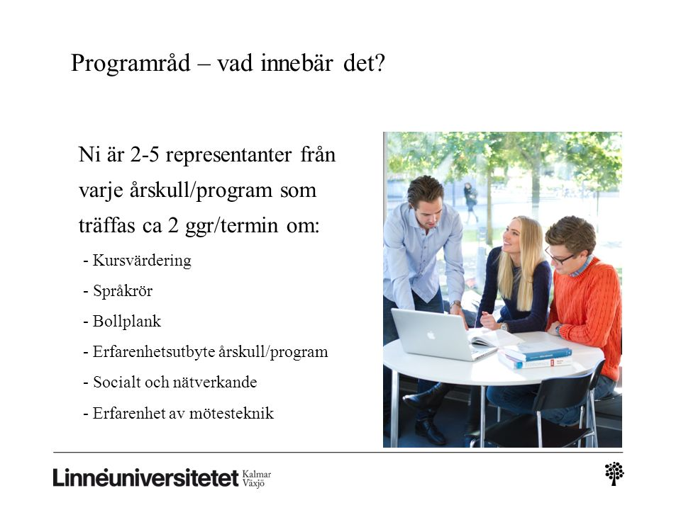 Programråd – vad innebär det? Ni är 2-5 representanter från varje årskull/program som träffas ca 2 ggr/termin om: - Kursvärdering - Språkrör - Bollpla