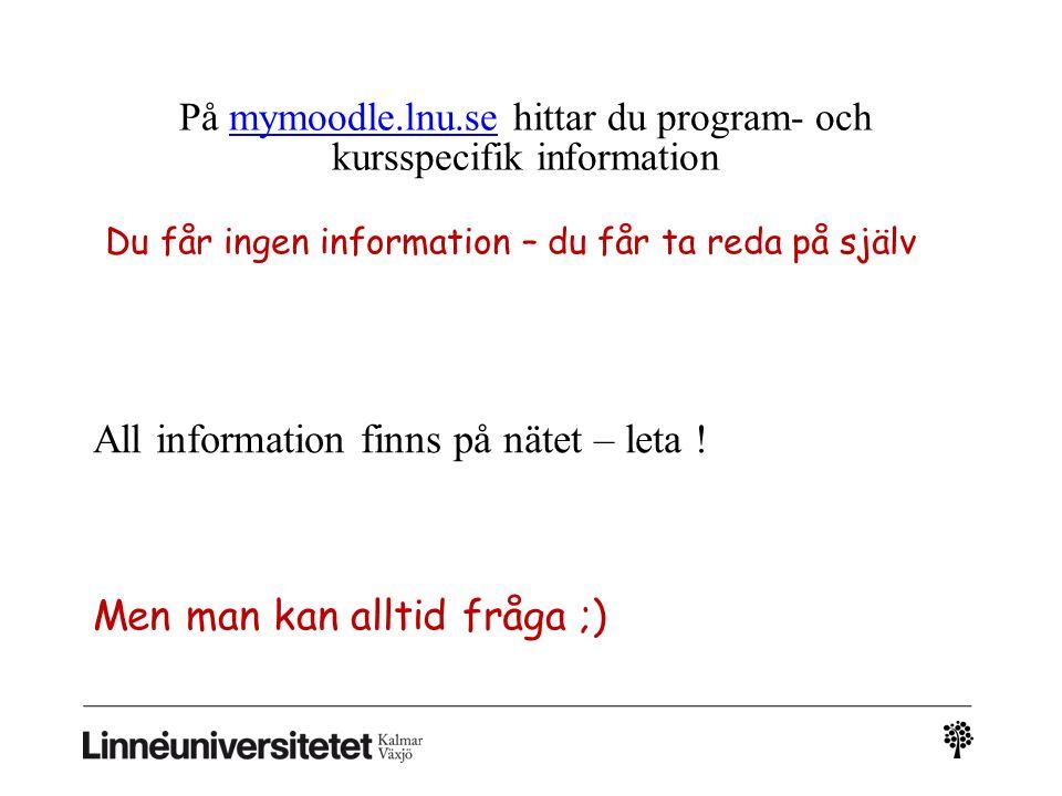 På mymoodle.lnu.se hittar du program- och kursspecifik informationmymoodle.lnu.se Du får ingen information – du får ta reda på själv All information finns på nätet – leta .