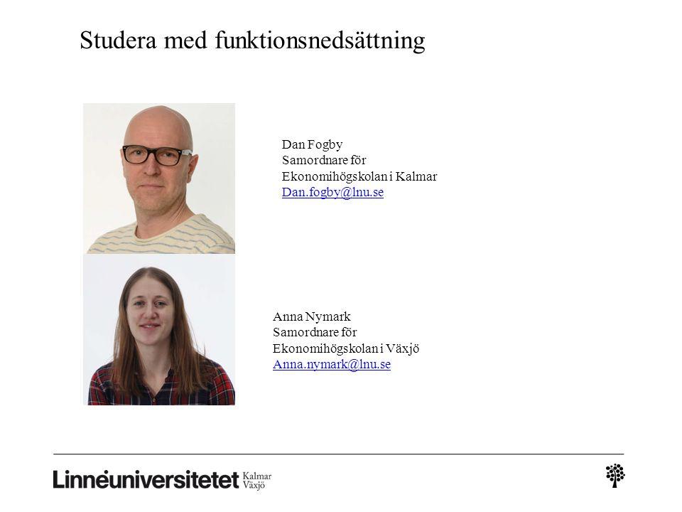 Studera med funktionsnedsättning Dan Fogby Samordnare för Ekonomihögskolan i Kalmar Dan.fogby@lnu.se Dan.fogby@lnu.se Anna Nymark Samordnare för Ekonomihögskolan i Växjö Anna.nymark@lnu.se Anna.nymark@lnu.se