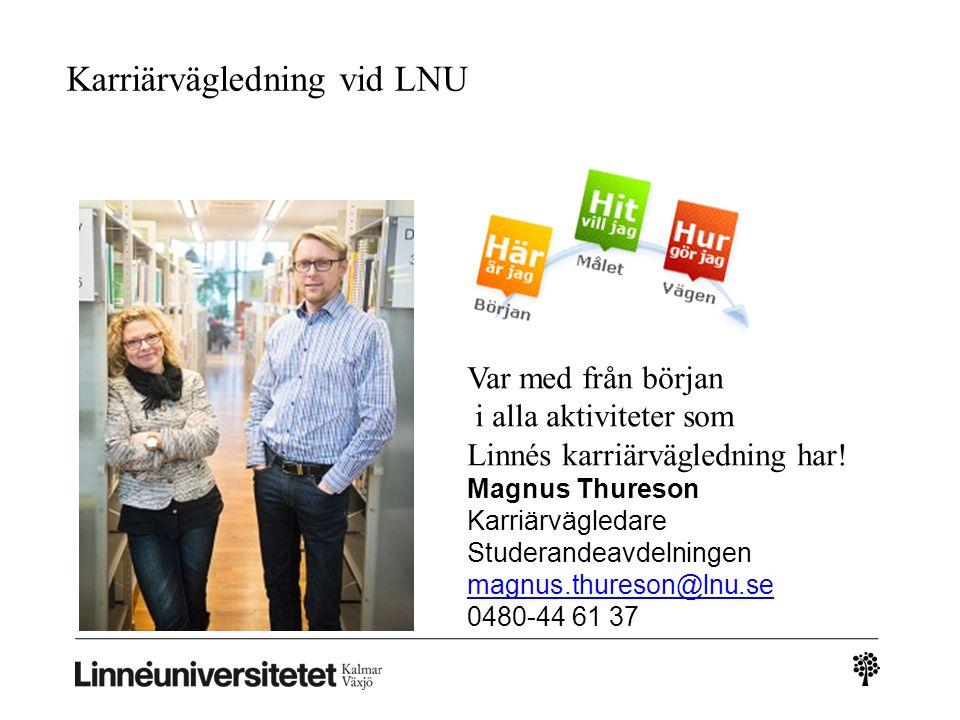 Karriärvägledning vid LNU Var med från början i alla aktiviteter som Linnés karriärvägledning har! Magnus Thureson Karriärvägledare Studerandeavdelnin