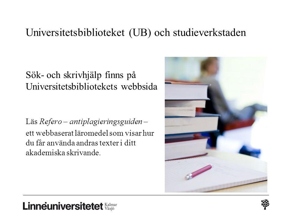 Universitetsbiblioteket (UB) och studieverkstaden Sök- och skrivhjälp finns på Universitetsbibliotekets webbsida Läs Refero – antiplagieringsguiden –