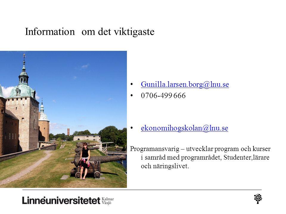 Information om det viktigaste Gunilla.larsen.borg@lnu.se 0706-499 666 ekonomihogskolan@lnu.se Programansvarig – utvecklar program och kurser i samråd med programrådet, Studenter,lärare och näringslivet.