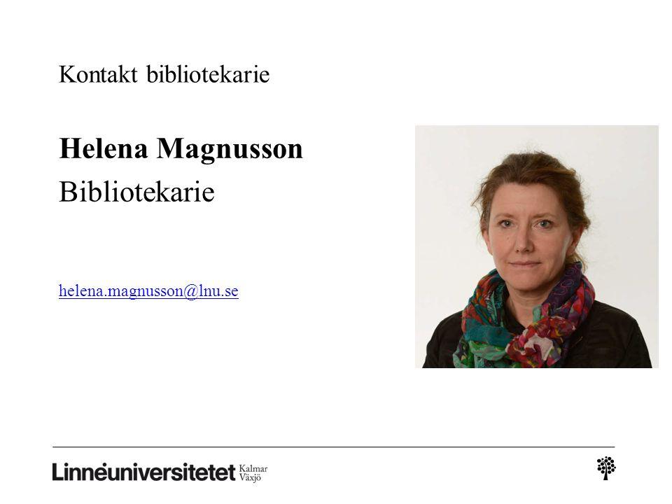 Kontakt bibliotekarie Helena Magnusson Bibliotekarie helena.magnusson@lnu.se