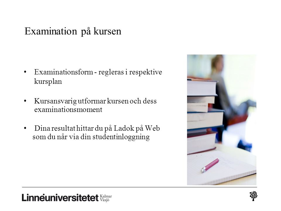 Examination på kursen Examinationsform - regleras i respektive kursplan Kursansvarig utformar kursen och dess examinationsmoment Dina resultat hittar