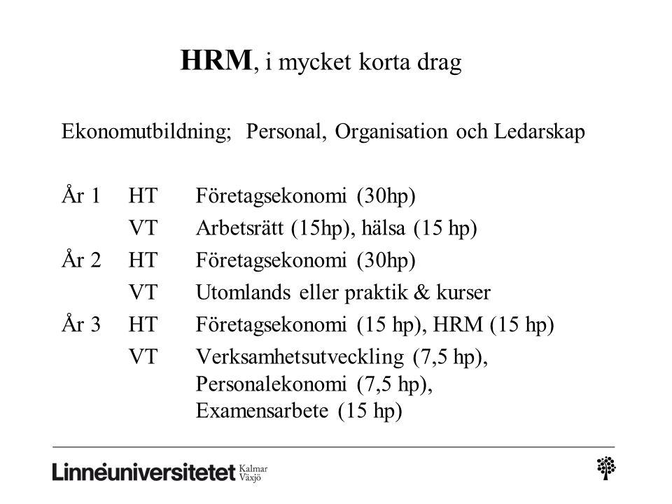 HRM, i mycket korta drag Ekonomutbildning; Personal, Organisation och Ledarskap År 1 HT Företagsekonomi (30hp) VT Arbetsrätt (15hp), hälsa (15 hp) År 2 HTFöretagsekonomi (30hp) VTUtomlands eller praktik & kurser År 3 HTFöretagsekonomi (15 hp), HRM (15 hp) VTVerksamhetsutveckling (7,5 hp), Personalekonomi (7,5 hp), Examensarbete (15 hp)