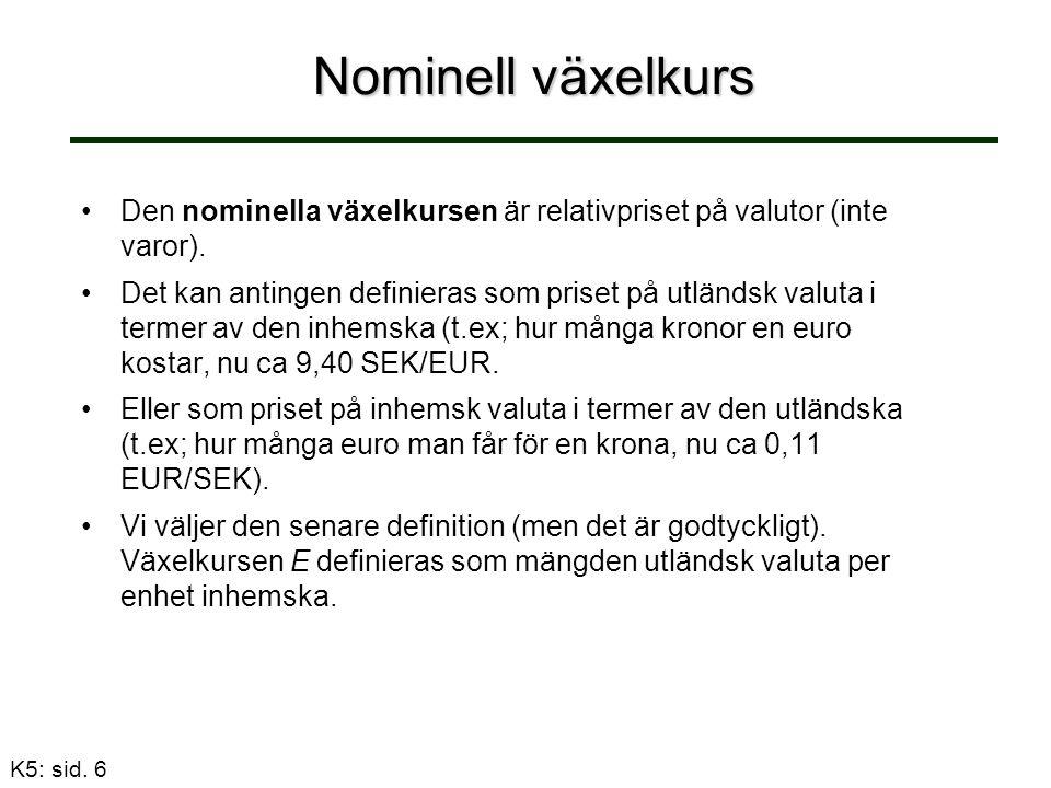 Nominell växelkurs Den nominella växelkursen är relativpriset på valutor (inte varor).
