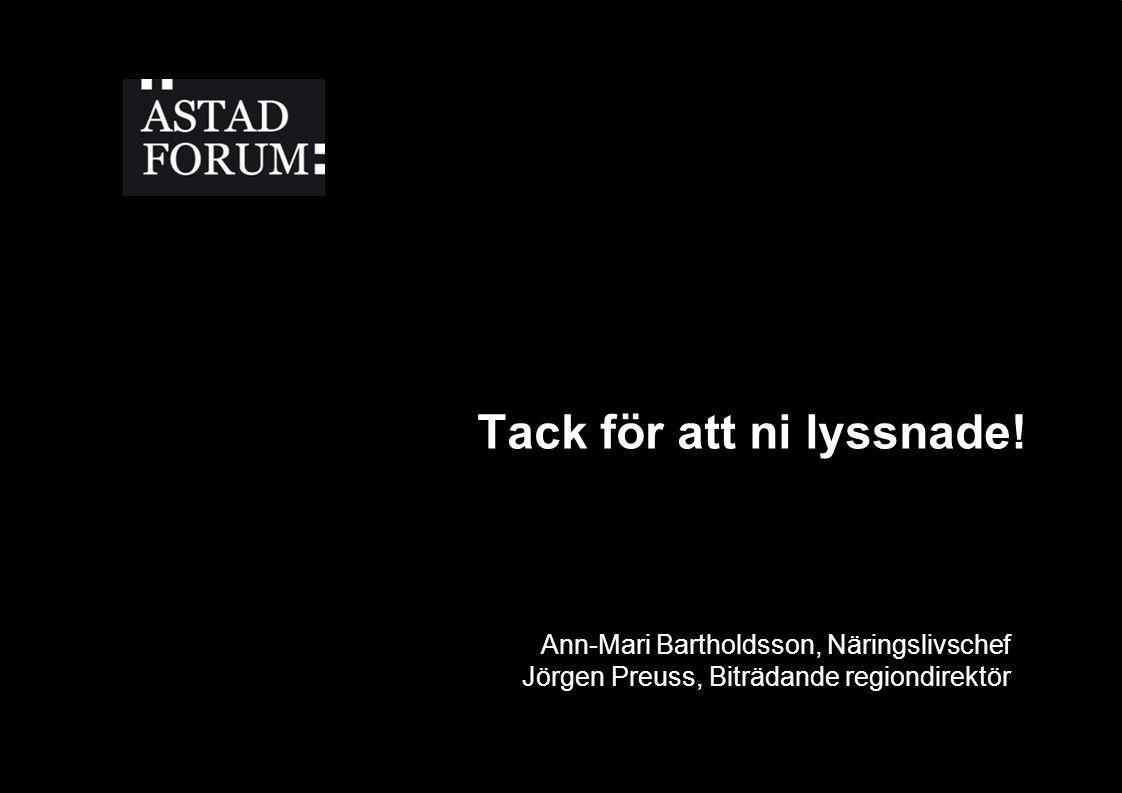 Ann-Mari Bartholdsson, Näringslivschef Jörgen Preuss, Biträdande regiondirektör Tack för att ni lyssnade!