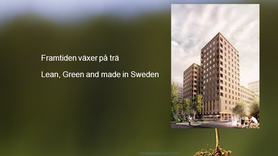 Lean, Green and made in Sweden Framtiden växer på trä