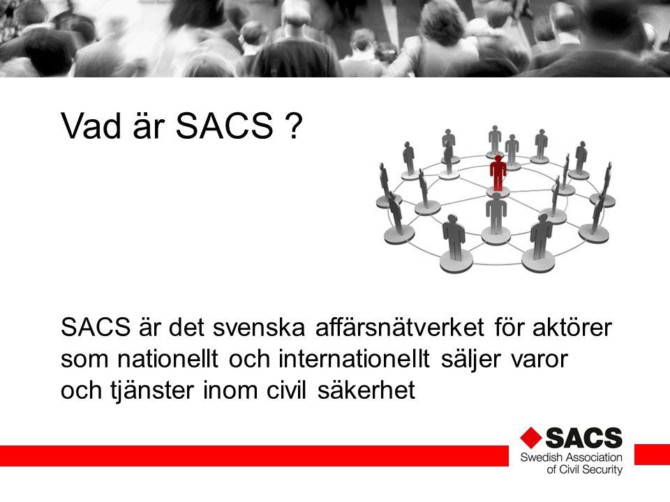 SACS är det svenska affärsnätverket för aktörer som nationellt och internationellt säljer varor och tjänster inom civil säkerhet Vad är SACS ?