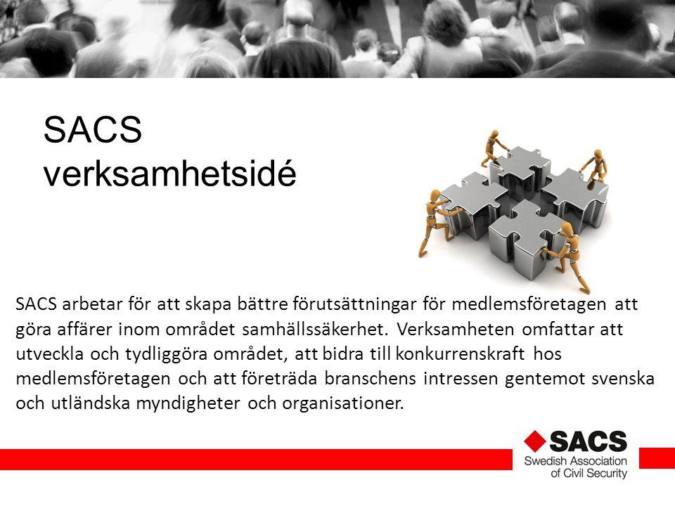 SACS verksamhetsidé SACS arbetar för att skapa bättre förutsättningar för medlemsföretagen att göra affärer inom området samhällssäkerhet. Verksamhete