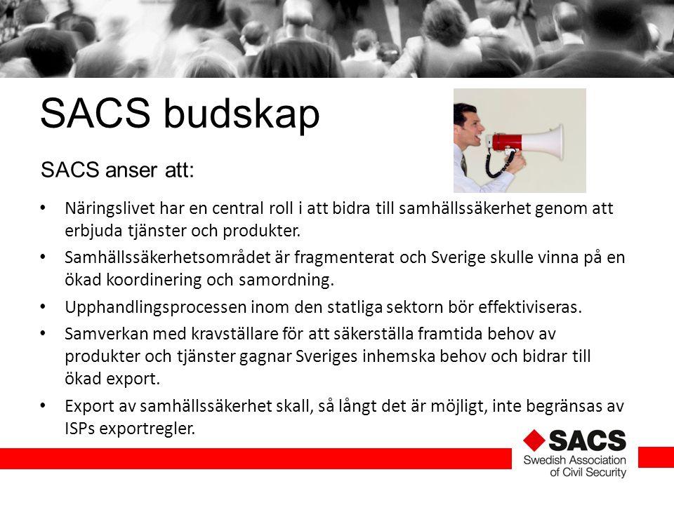 SACS anser att: SACS budskap Näringslivet har en central roll i att bidra till samhällssäkerhet genom att erbjuda tjänster och produkter. Samhällssäke