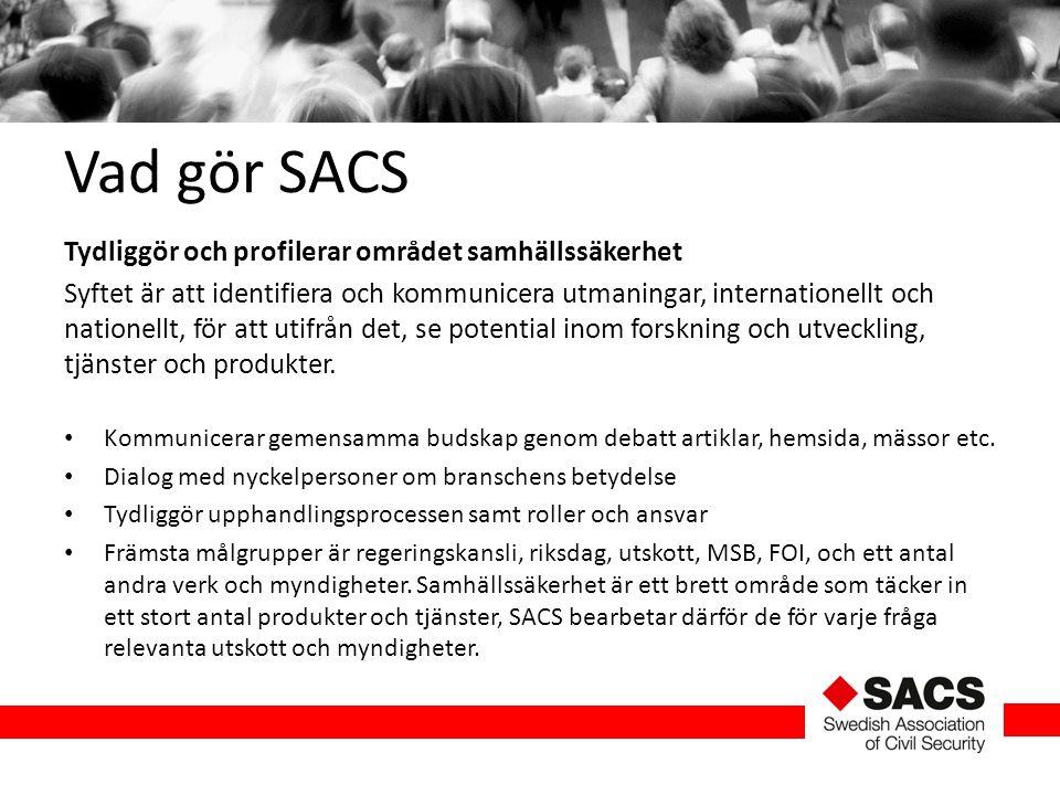 Vad gör SACS Tydliggör och profilerar området samhällssäkerhet Syftet är att identifiera och kommunicera utmaningar, internationellt och nationellt, f