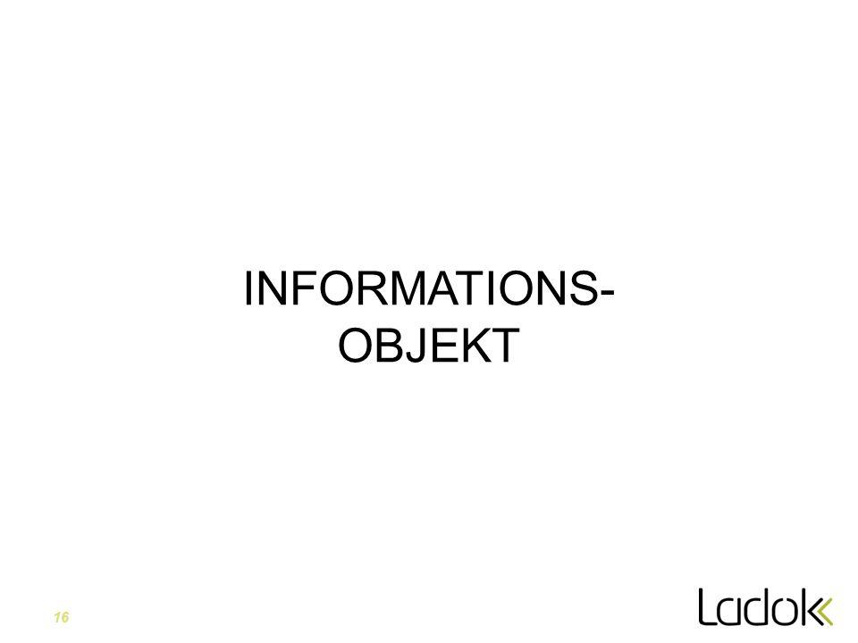 16 INFORMATIONS- OBJEKT
