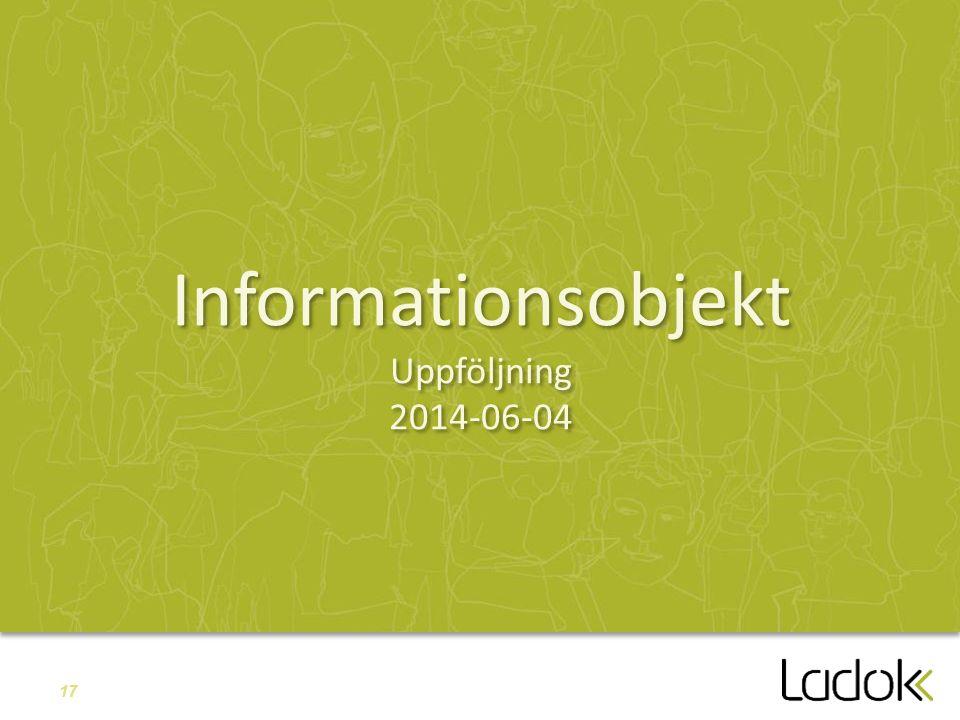 17 Informationsobjekt Uppföljning 2014-06-04