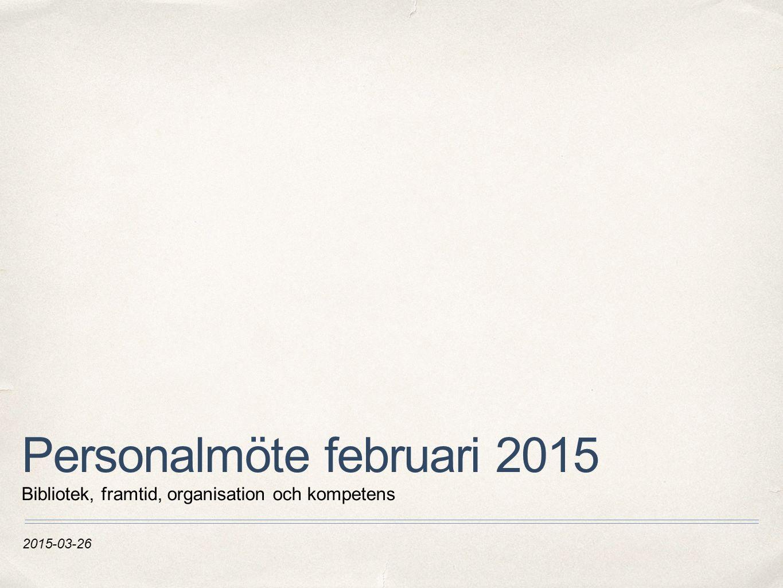 2015-03-26 Personalmöte februari 2015 Bibliotek, framtid, organisation och kompetens