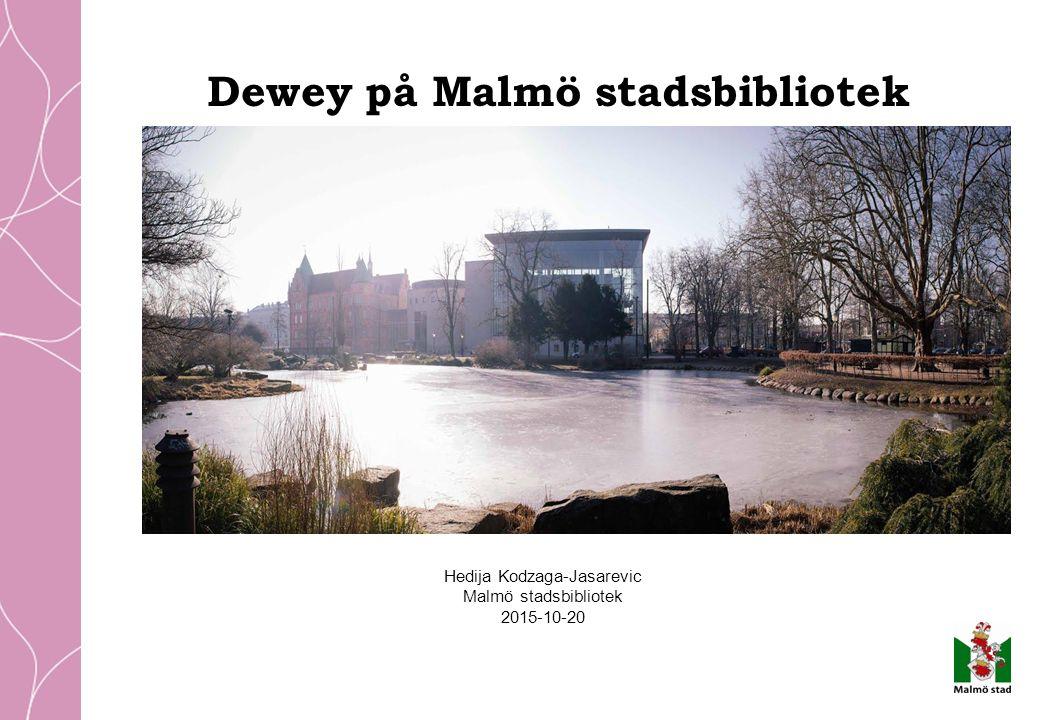 Dewey på Malmö stadsbibliotek Hedija Kodzaga-Jasarevic Malmö stadsbibliotek 2015-10-20